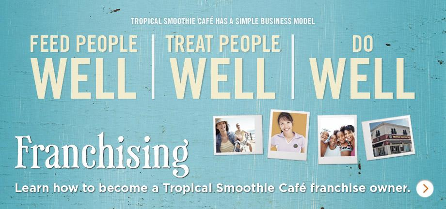 Learn how to become a Tropical Smoothie Café franchise owner.